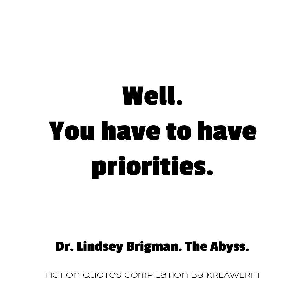 Well. You have to have priorities. Dr. Lindsey Brigman. The Abyss.