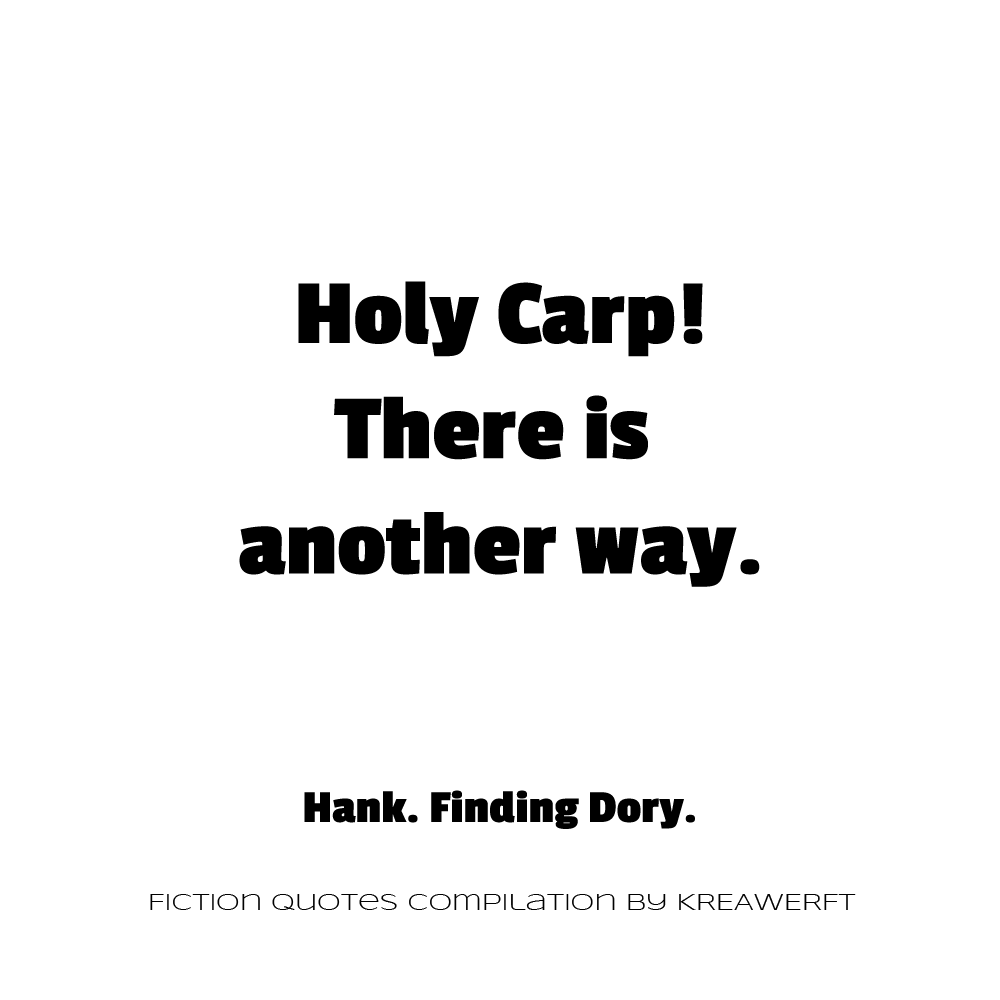 Holy Carp! There is another way. Hank. Finding Dory.
